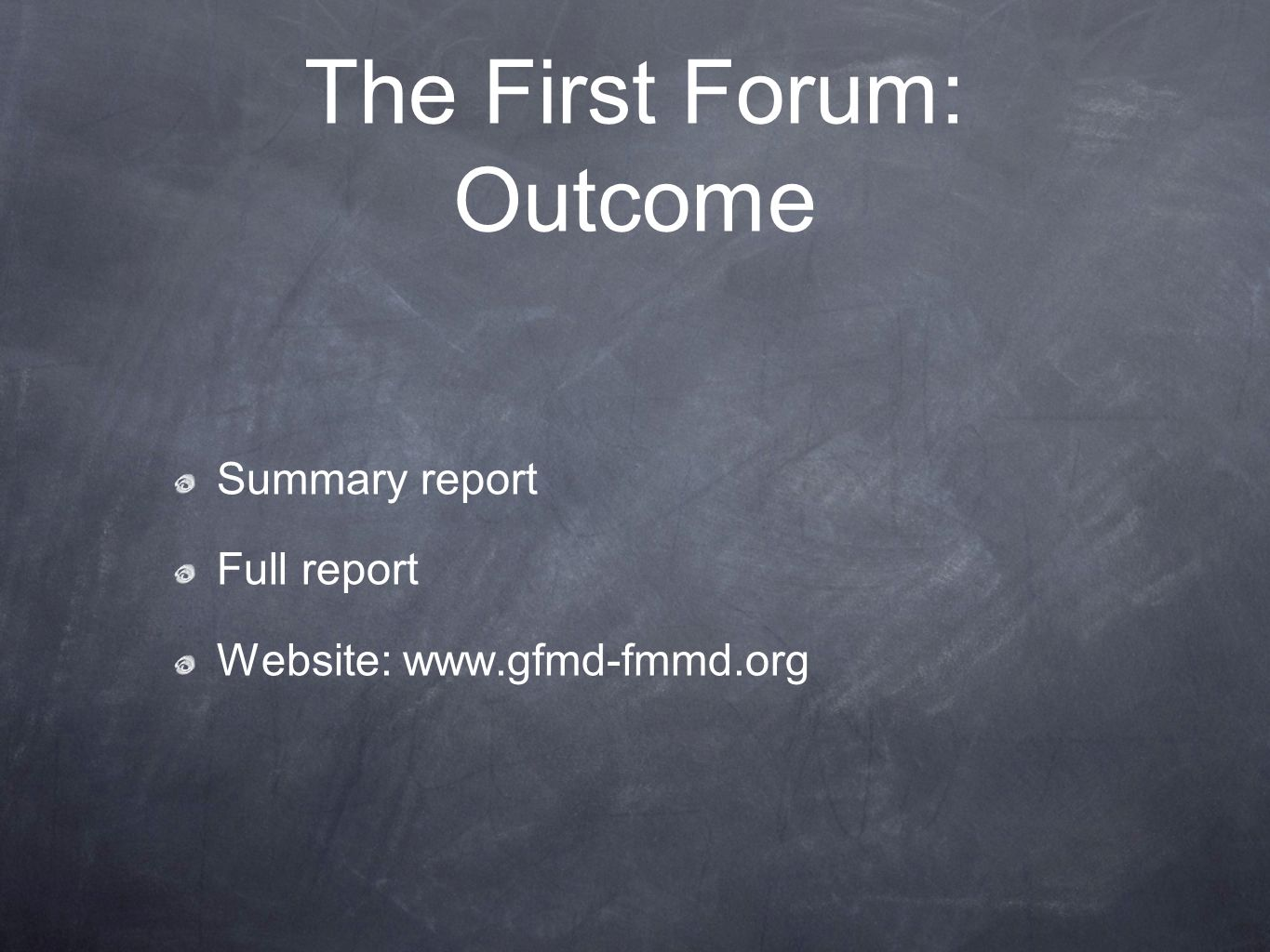 The First Forum: Outcome Summary report Full report Website: www.gfmd-fmmd.org