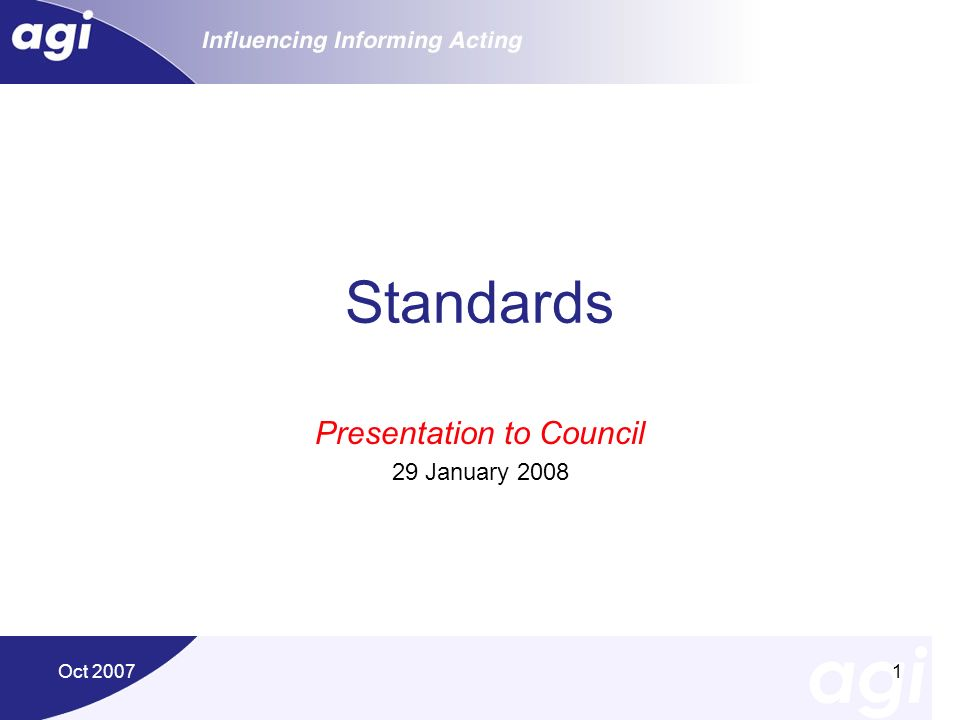 Oct 20071 Standards Presentation to Council 29 January 2008