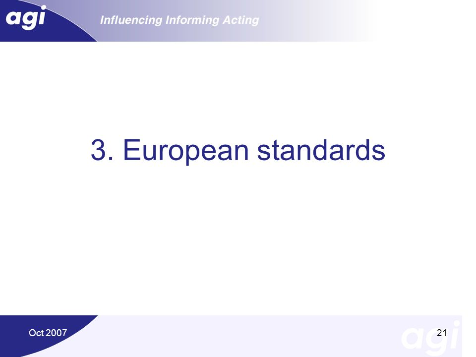 Oct 200721 3. European standards