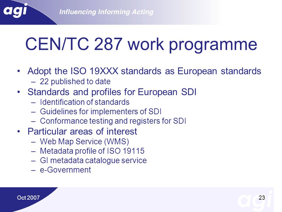 Oct 200723 CEN/TC 287 work programme Adopt the ISO 19XXX standards as European standards –22 published to date Standards and profiles for European SDI