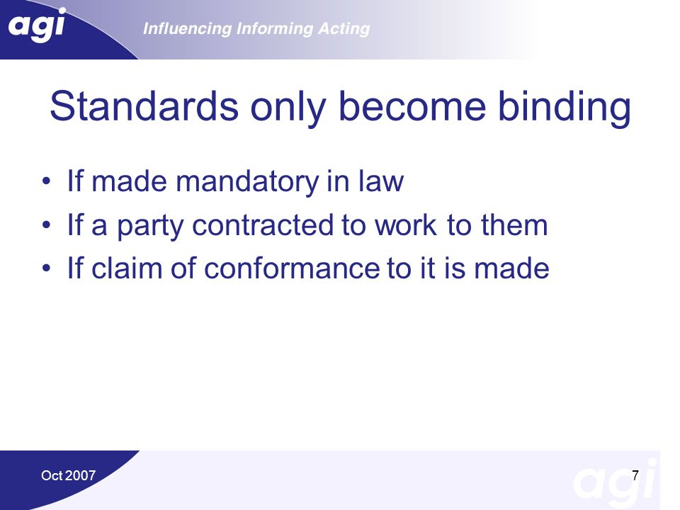 Oct 20077 Standards only become binding If made mandatory in law If a party contracted to work to them If claim of conformance to it is made