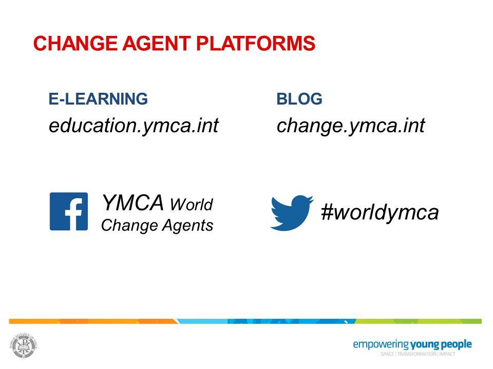 CHANGE AGENT PLATFORMS E-LEARNING education.ymca.int BLOG change.ymca.int YMCA World Change Agents #worldymca