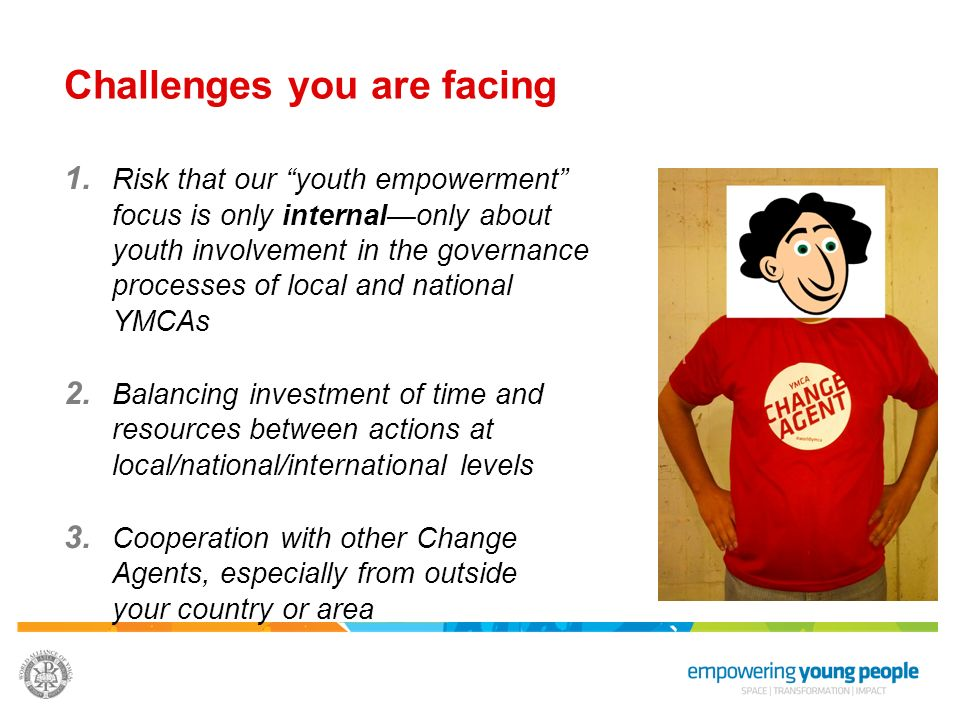 1. Risk that our youth empowerment focus is only internalonly about youth involvement in the governance processes of local and national YMCAs 2. Balan