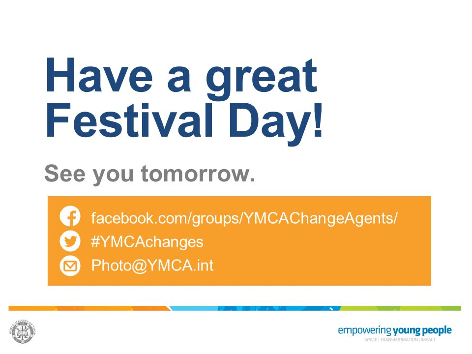 Have a great Festival Day! See you tomorrow. facebook.com/groups/YMCAChangeAgents/ #YMCAchanges Photo@YMCA.int