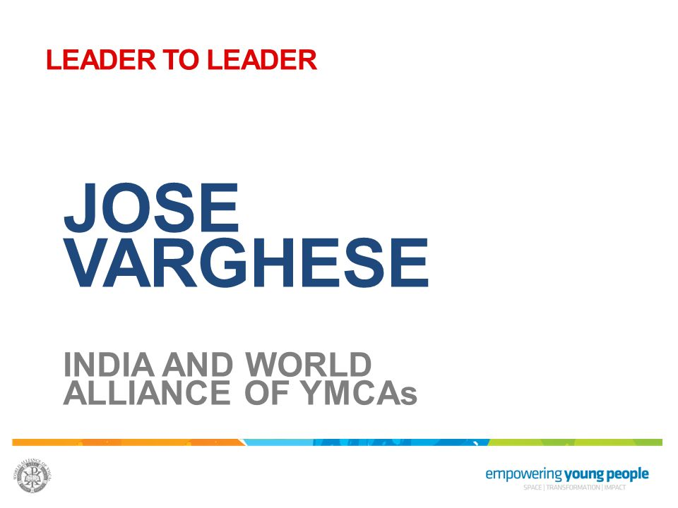 JOSE VARGHESE INDIA AND WORLD ALLIANCE OF YMCAs LEADER TO LEADER