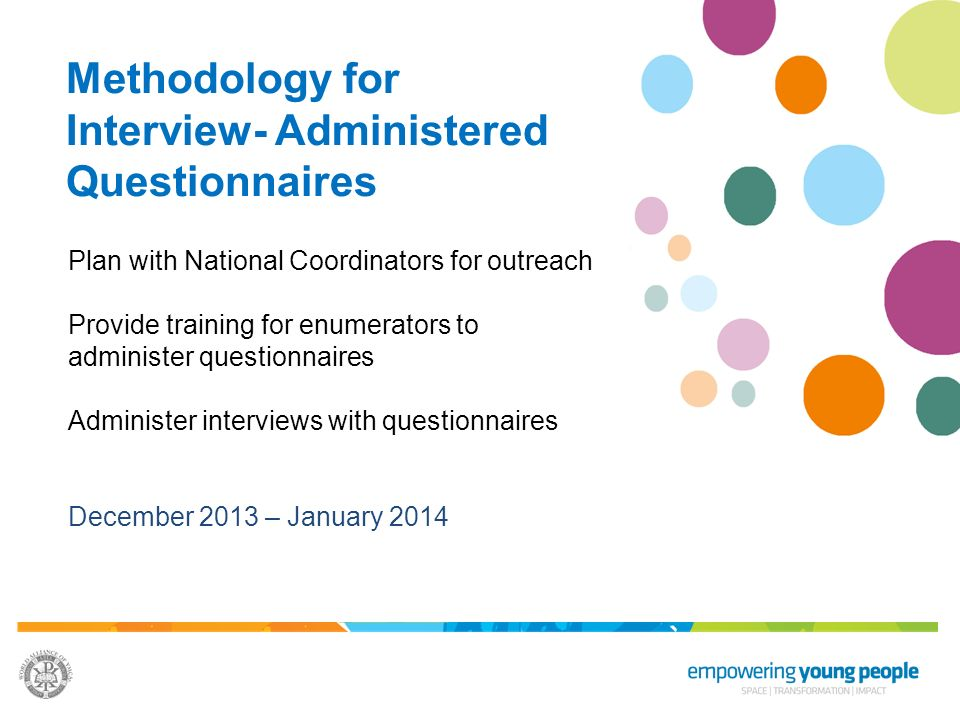Methodology for Interview- Administered Questionnaires Plan with National Coordinators for outreach Provide training for enumerators to administer que