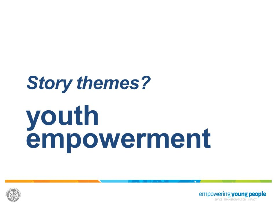 Story themes? youth empowerment