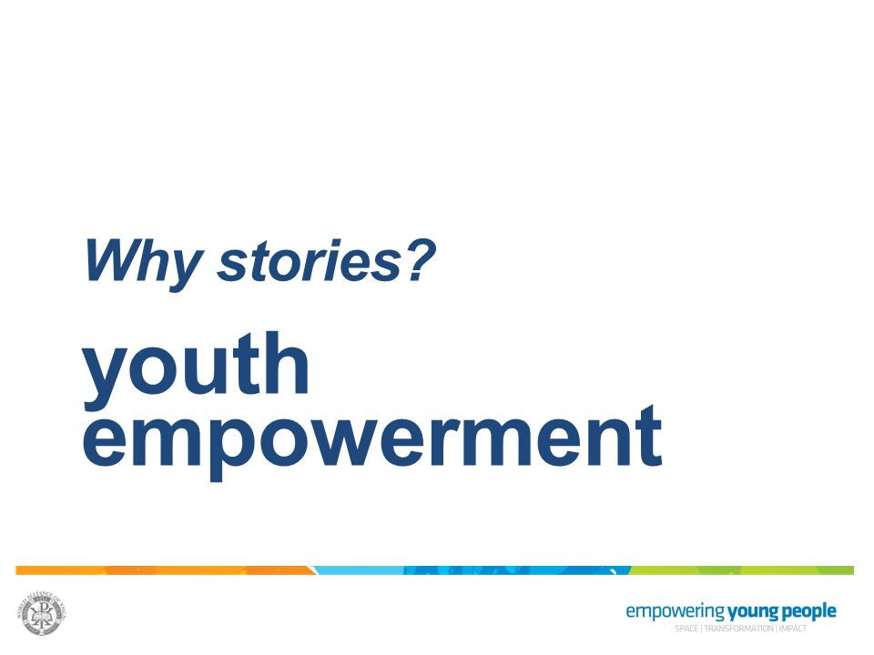 Why stories? youth empowerment
