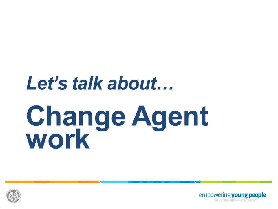 Lets talk about… Change Agent work