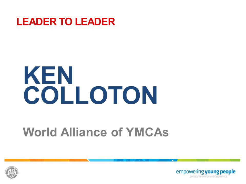 KEN COLLOTON World Alliance of YMCAs LEADER TO LEADER