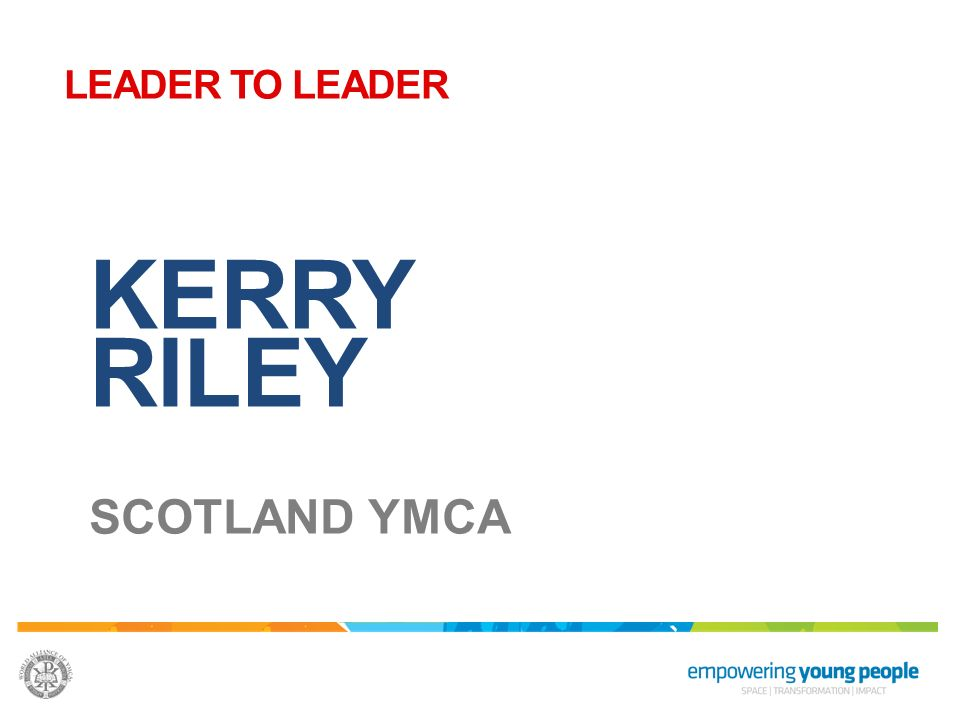 KERRY RILEY SCOTLAND YMCA LEADER TO LEADER