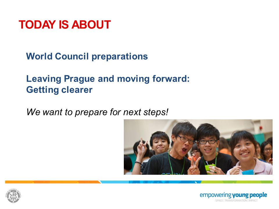 World Council preparations Leaving Prague and moving forward: Getting clearer We want to prepare for next steps! TODAY IS ABOUT