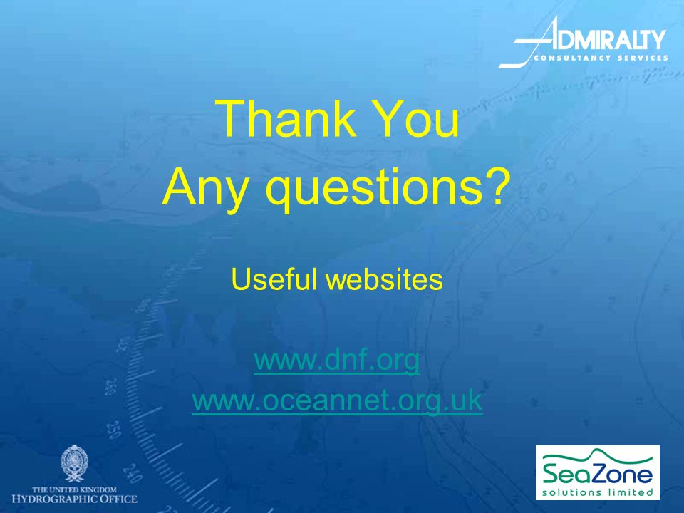 Thank You Any questions Useful websites www.dnf.org www.oceannet.org.uk