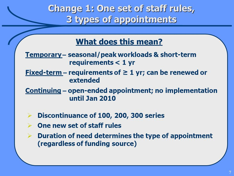 7 What does this mean? Change 1: One set of staff rules, 3 types of appointments Temporary – seasonal/peak workloads & short-term requirements < 1 yr