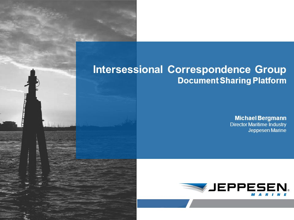 Jeppesen Proprietary Intersessional Correspondence Group Document Sharing Platform Michael Bergmann Director Maritime Industry Jeppesen Marine