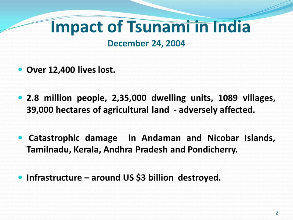 Impact of Tsunami in India December 24, 2004 Over 12,400 lives lost.