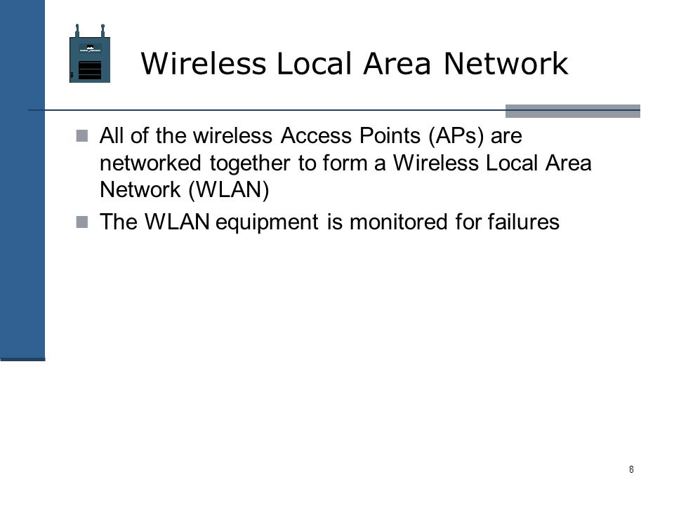 8 Wireless Local Area Network All of the wireless Access Points (APs) are networked together to form a Wireless Local Area Network (WLAN) The WLAN equ