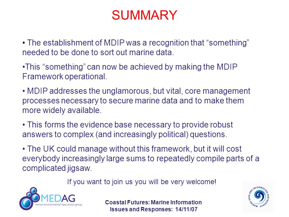 Coastal Futures: Marine Information Issues and Responses: 14/11/07 SUMMARY The establishment of MDIP was a recognition that something needed to be done to sort out marine data.