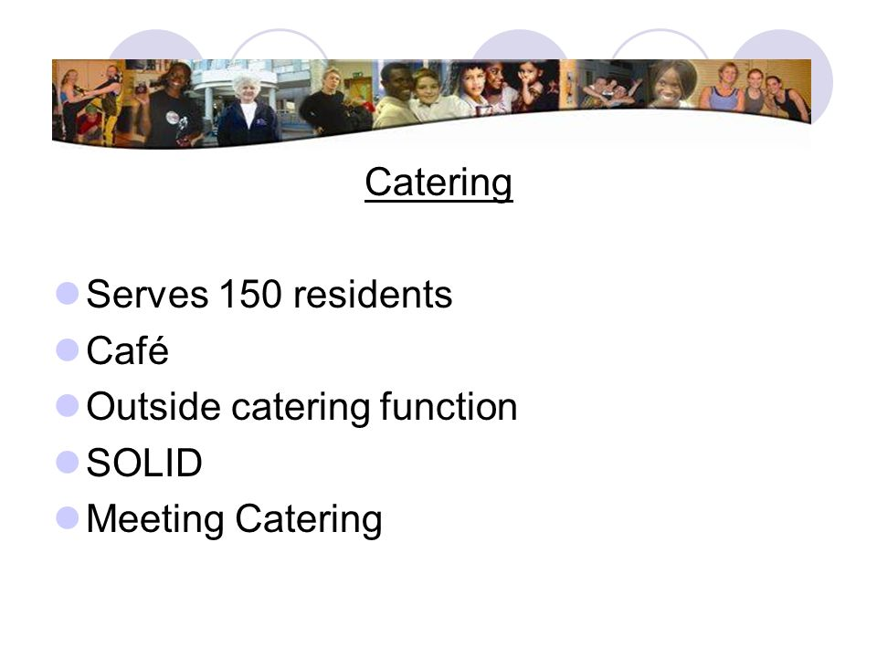Catering Serves 150 residents Café Outside catering function SOLID Meeting Catering