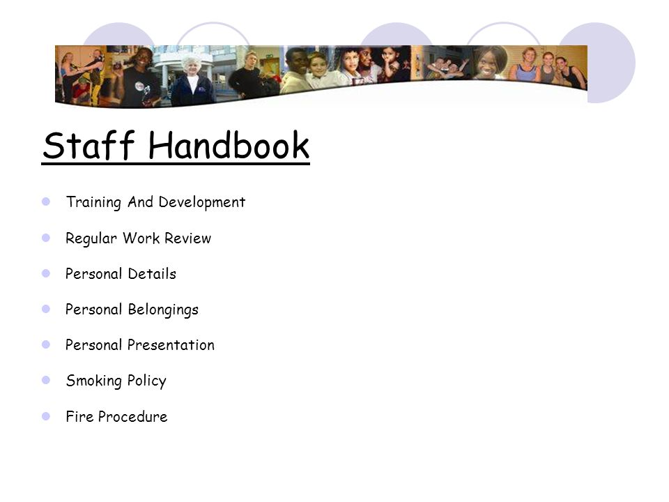 Staff Handbook Training And Development Regular Work Review Personal Details Personal Belongings Personal Presentation Smoking Policy Fire Procedure
