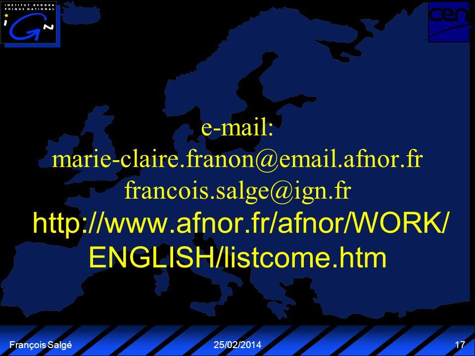 François Salgé25/02/2014 17 e-mail: marie-claire.franon@email.afnor.fr francois.salge@ign.fr http://www.afnor.fr/afnor/WORK/ ENGLISH/listcome.htm