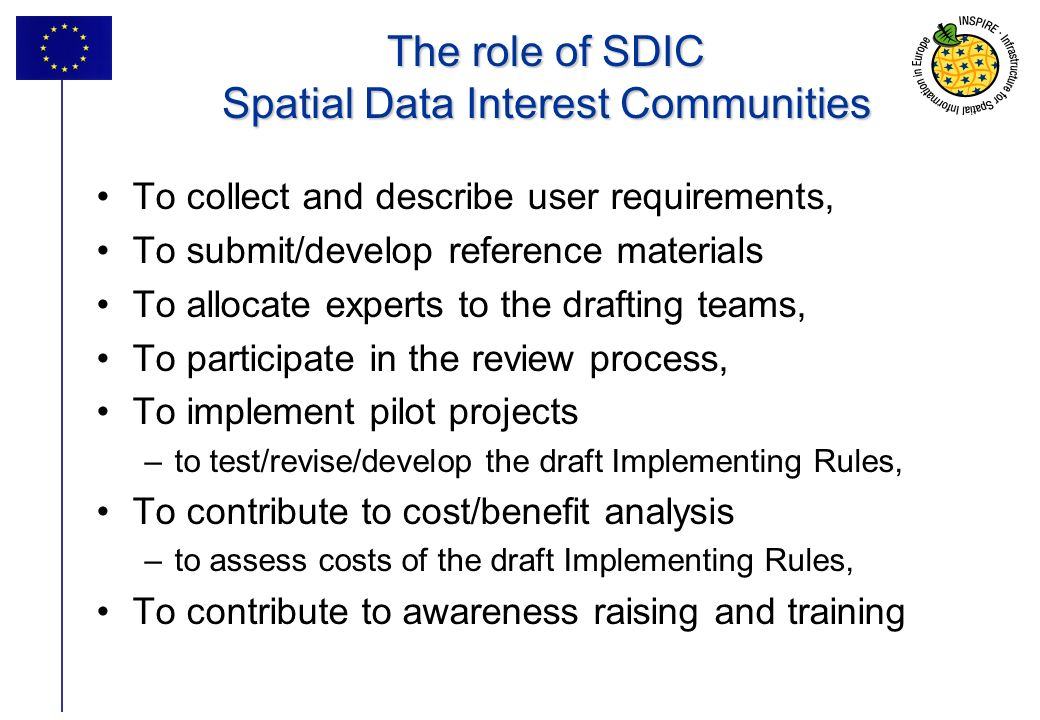 30 The role of SDIC Spatial Data Interest Communities The role of SDIC Spatial Data Interest Communities To collect and describe user requirements, To