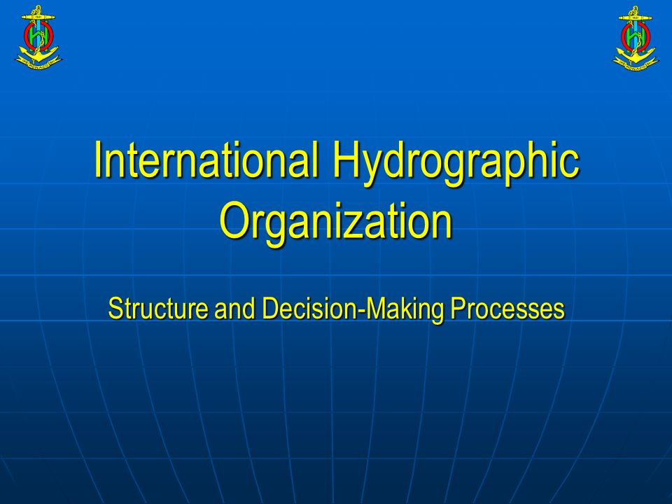 International Hydrographic Organization Structure and Decision-Making Processes