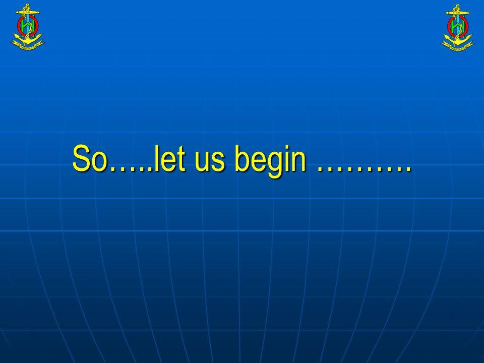 So…..let us begin ……….