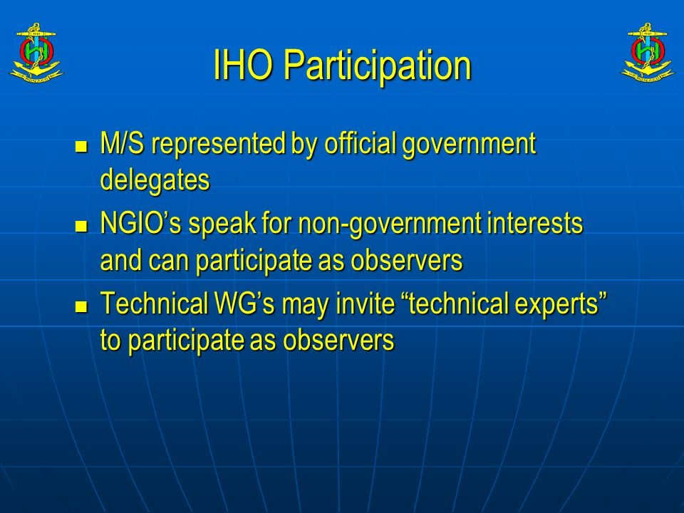 IHO Participation M/S represented by official government delegates M/S represented by official government delegates NGIOs speak for non-government int