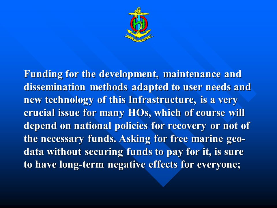 Funding for the development, maintenance and dissemination methods adapted to user needs and new technology of this Infrastructure, is a very crucial issue for many HOs, which of course will depend on national policies for recovery or not of the necessary funds.