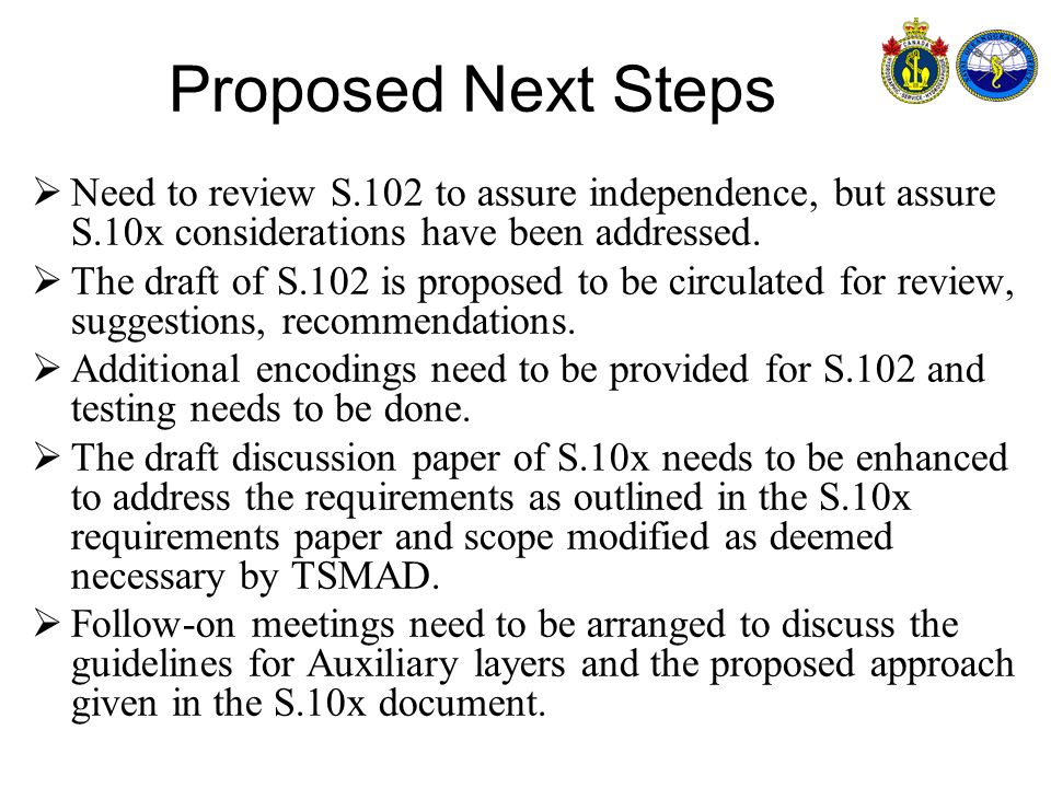 Proposed Next Steps Need to review S.102 to assure independence, but assure S.10x considerations have been addressed.