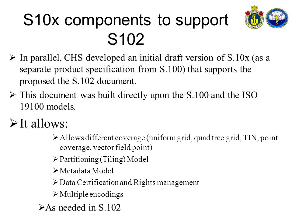 S10x components to support S102 In parallel, CHS developed an initial draft version of S.10x (as a separate product specification from S.100) that supports the proposed the S.102 document.