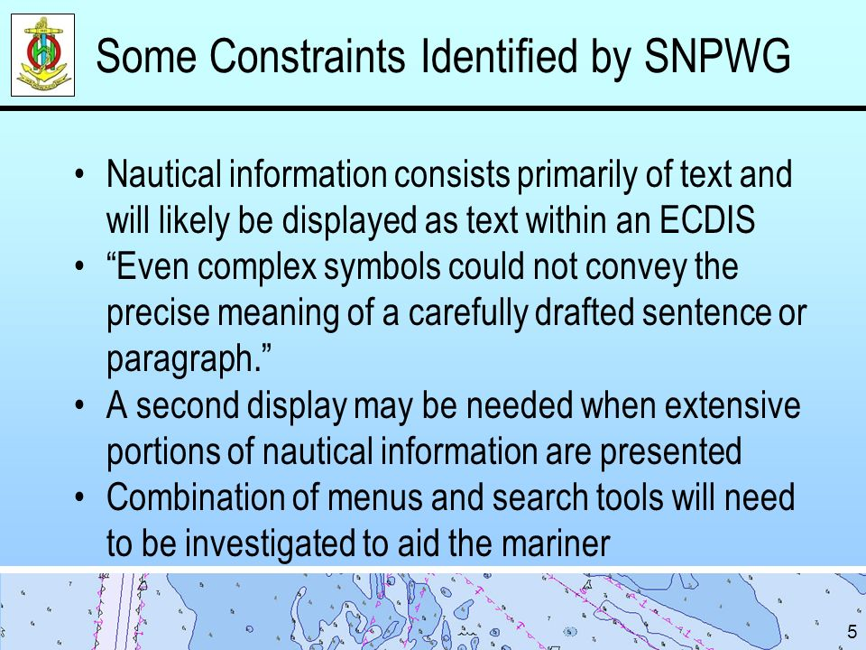Some Constraints Identified by SNPWG Nautical information consists primarily of text and will likely be displayed as text within an ECDIS Even complex