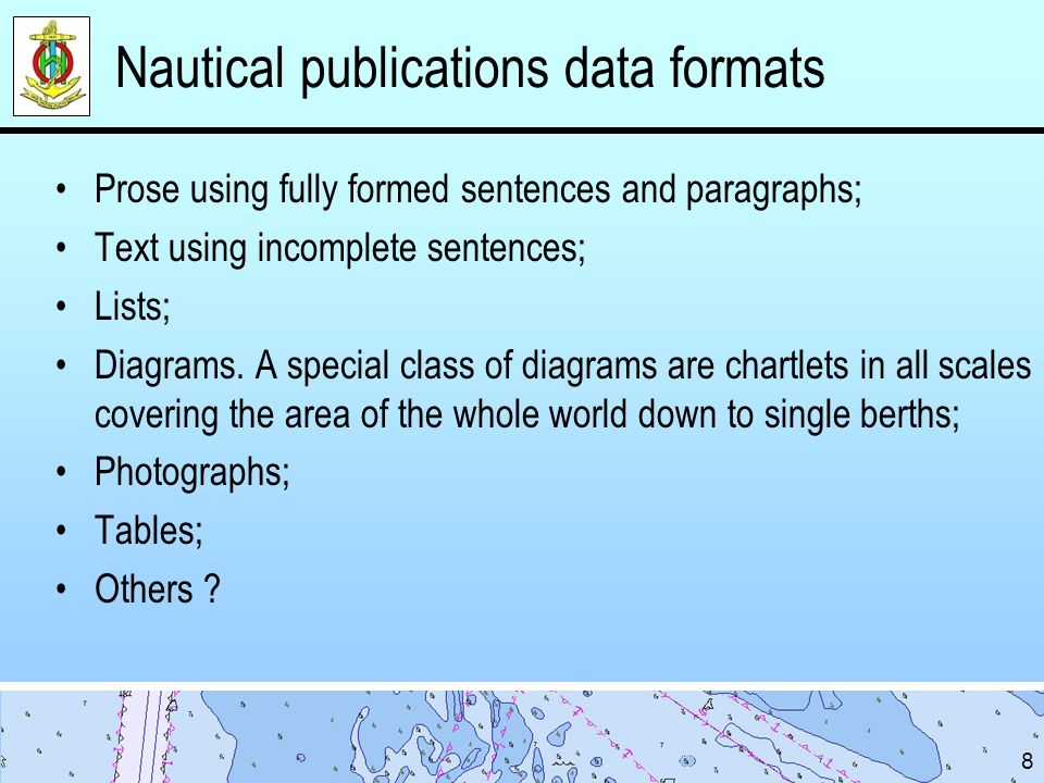 Nautical publications data formats Prose using fully formed sentences and paragraphs; Text using incomplete sentences; Lists; Diagrams. A special clas