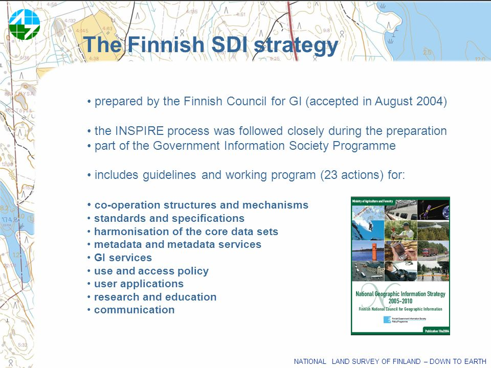 NATIONAL LAND SURVEY OF FINLAND – DOWN TO EARTH prepared by the Finnish Council for GI (accepted in August 2004) the INSPIRE process was followed clos