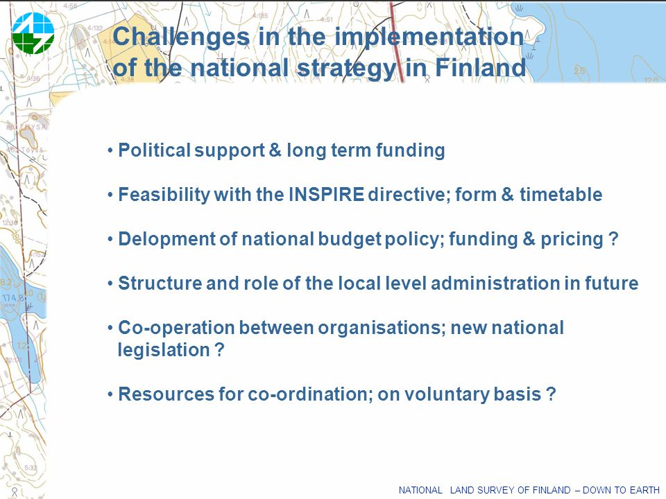 NATIONAL LAND SURVEY OF FINLAND – DOWN TO EARTH Challenges in the implementation of the national strategy in Finland Political support & long term fun