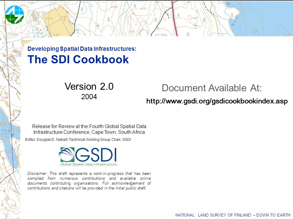 NATIONAL LAND SURVEY OF FINLAND – DOWN TO EARTH Developing Spatial Data Infrastructures: The SDI Cookbook Version 2.0 2004 Release for Review at the F