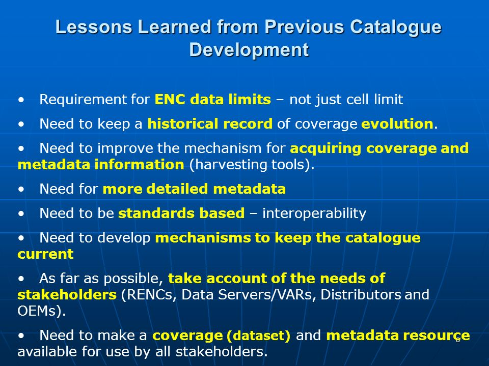 8 Requirement for ENC data limits – not just cell limit Need to keep a historical record of coverage evolution.