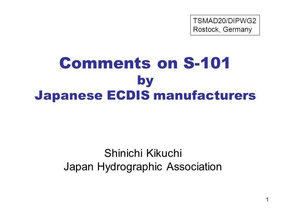 1 Comments on S-101 by Japanese ECDIS manufacturers Shinichi Kikuchi Japan Hydrographic Association TSMAD20/DIPWG2 Rostock, Germany