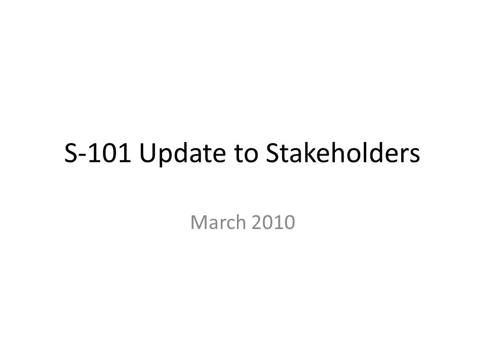 S-101 Update to Stakeholders March 2010