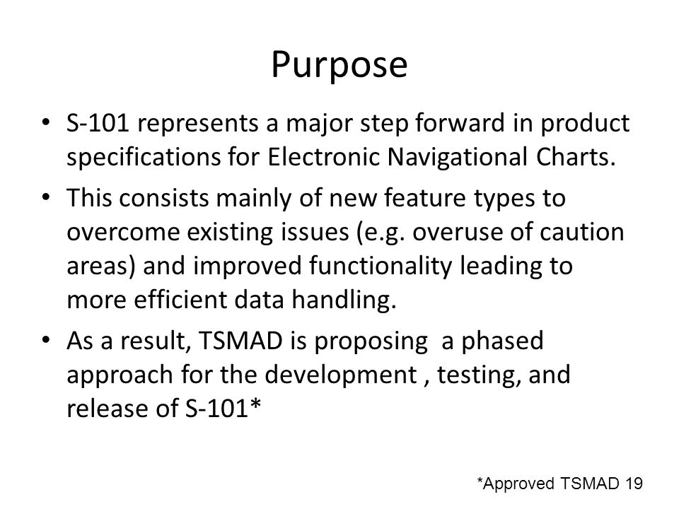 Purpose S-101 represents a major step forward in product specifications for Electronic Navigational Charts.