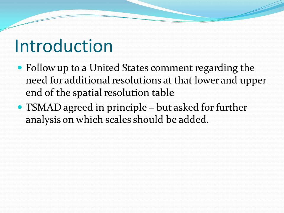 Introduction Follow up to a United States comment regarding the need for additional resolutions at that lower and upper end of the spatial resolution