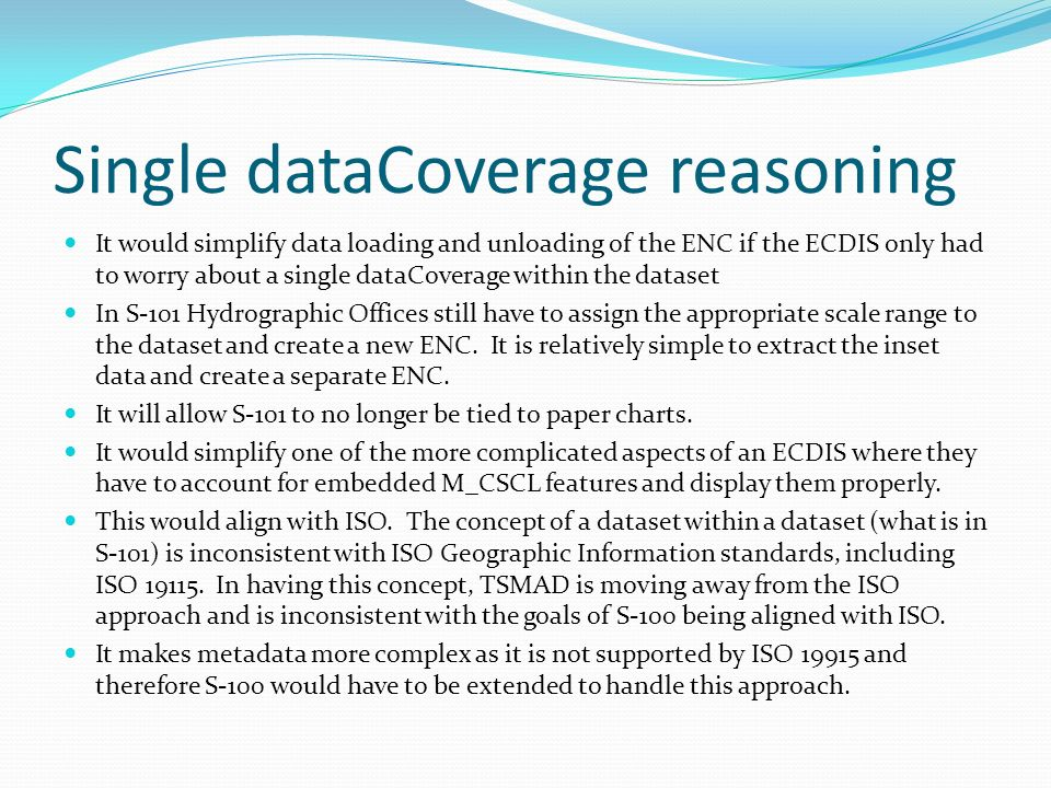 Single dataCoverage reasoning It would simplify data loading and unloading of the ENC if the ECDIS only had to worry about a single dataCoverage withi