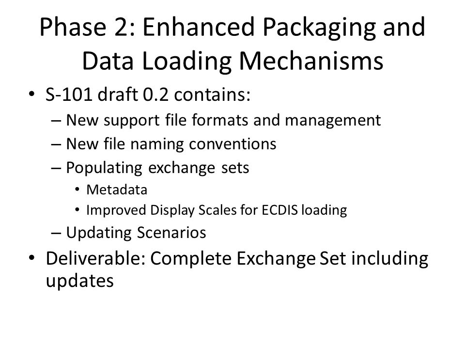 Phase 2: Enhanced Packaging and Data Loading Mechanisms S-101 draft 0.2 contains: – New support file formats and management – New file naming conventi