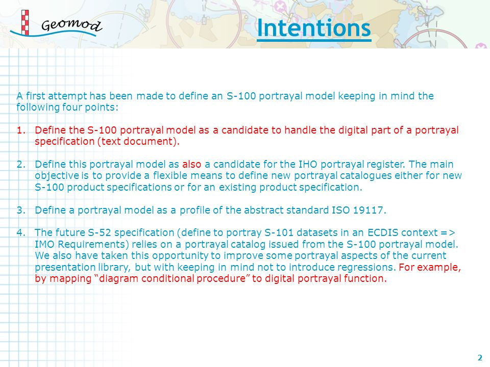 Intentions A first attempt has been made to define an S-100 portrayal model keeping in mind the following four points: 1.Define the S-100 portrayal mo