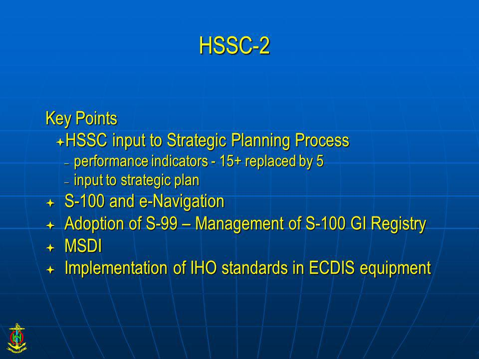 HSSC-2 Key Points HSSC input to Strategic Planning Process HSSC input to Strategic Planning Process – performance indicators - 15+ replaced by 5 – inp