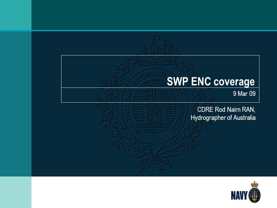 SWP ENC coverage 9 Mar 09 CDRE Rod Nairn RAN, Hydrographer of Australia