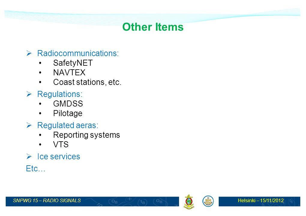 Helsinki – 15/11/2012SNPWG 15 – RADIO SIGNALS Other Items Radiocommunications: SafetyNET NAVTEX Coast stations, etc.