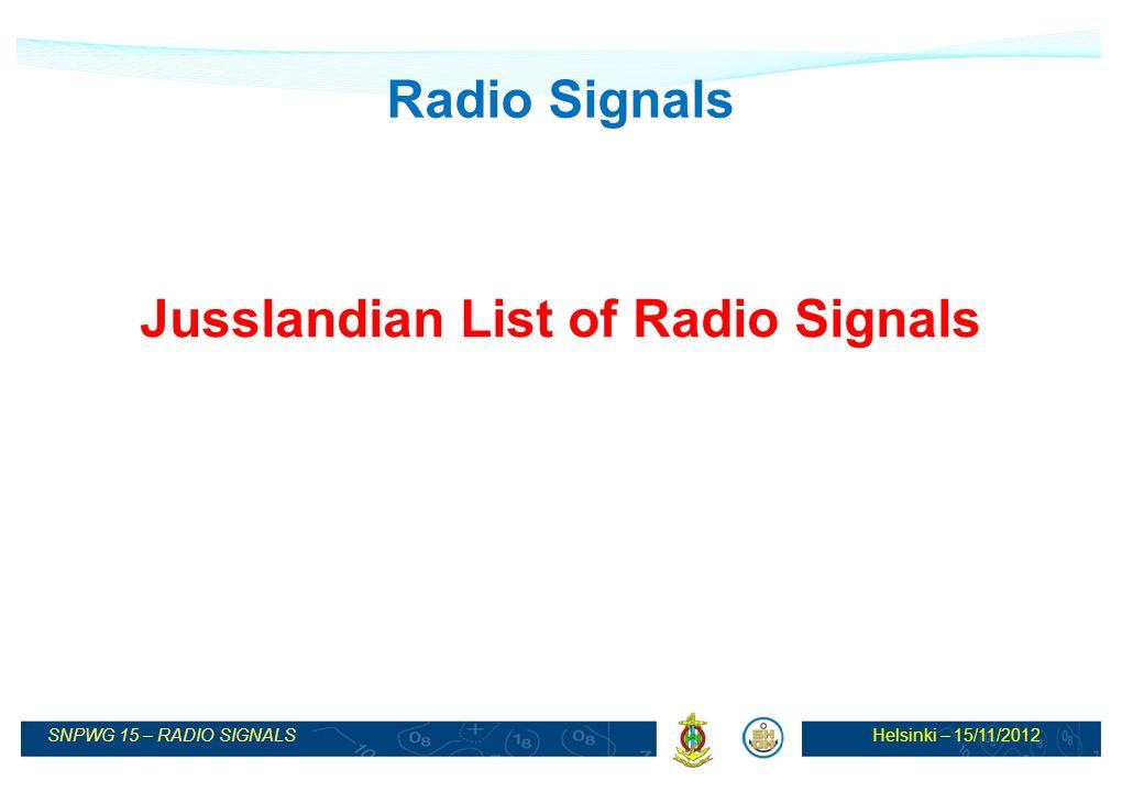 Helsinki – 15/11/2012SNPWG 15 – RADIO SIGNALS Radio Signals Jusslandian List of Radio Signals
