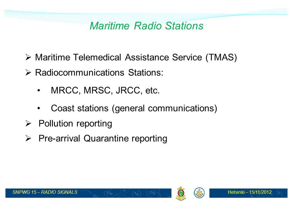 Helsinki – 15/11/2012SNPWG 15 – RADIO SIGNALS Maritime Radio Stations Maritime Telemedical Assistance Service (TMAS) Radiocommunications Stations: MRCC, MRSC, JRCC, etc.